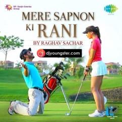Mere Sapno Ki Rani song download by Raghav Sachar