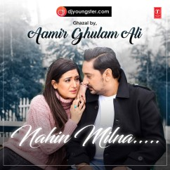 Nahi Milna song download by Aamir Ghulam Ali