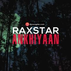 Ankhiyan  song download by Raxstar