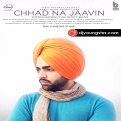 Chhad Na Jaavin Jordan Sandhu mp3