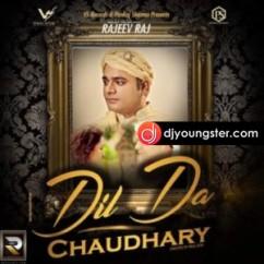 Dil Da Chaudhary song download by Rajeev Raj