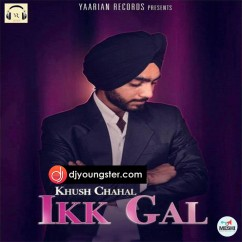 Ikk Gal song download by Khush Chahal