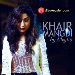 Khair Mangdi (Cover) song download by Megha