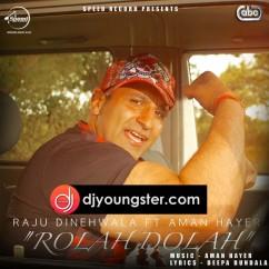 Rolah Dolah song download by Raju Dinehwala