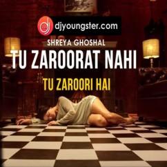 Tu Zaroorat Nahi Tu Zaroori Hai Shreya Goshal mp3
