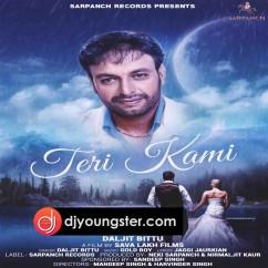 Teri Kami song download by Daljit Bittu