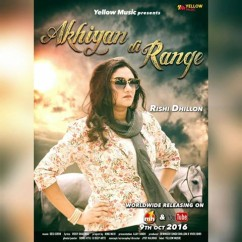 Akhiyan Di Range Rishi Dhillon mp3