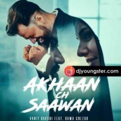 Akhaan Ch Saavan song download by Vanit Bakshi
