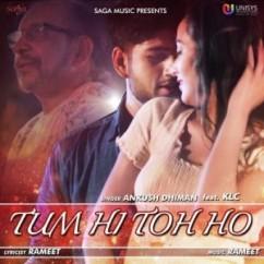Tum Hi Toh Ho  song download by Ankush Dhiman