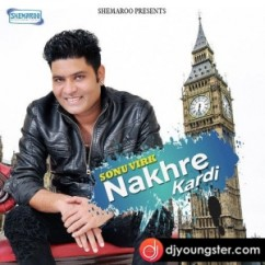 Nakhre Kardi song download by Sonu Virk