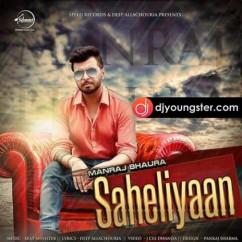 Saheliyaan song download by Manraj Bhaura