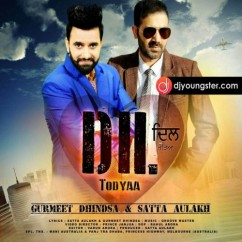 Dil Todyaa song download by Satta Aulakh