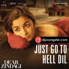 Just Go to Hell Dil song download by Gauri Shinde