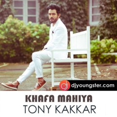 Khafa Mahiya Hindi song download by Tony Kakkar