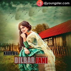 Dilbar Jani song download by Kaur B