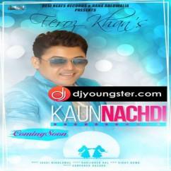 Kaun Nachdi song download by Feroz Khan