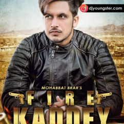 Fire Kaddey song download by Mohabbat Brar