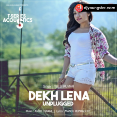 Dekh Lena Unplugged song download by Tulsi Kumar