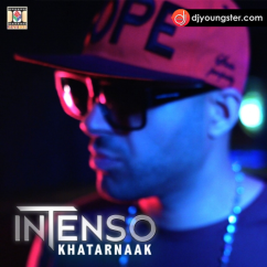 Khatarnaak song download by Intenso