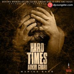 Hard Times Aukhi Ghari song download by Manika Kaur
