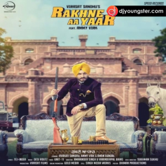 Rakhne Aa Yaar song download by Virasat Sandhu, Ammy Virk