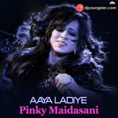 Aaya Ladiye song download by Pinky Maidasani
