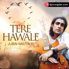Tere Hawale song download by Jubin Nautiyal