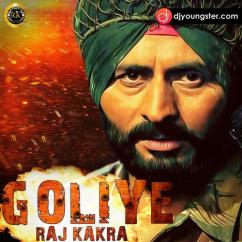 Goliye song download by Raj Kakra
