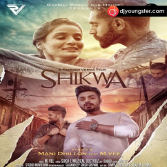Shikwa song download by Mani Dhillon