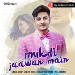 Mukdi Jaawan Main song download by Gabby Gautam