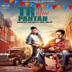 Tr Diyan Pantan Veet Baljit song download by Mankirt Aulakh