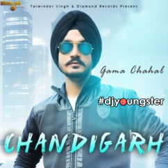 Chandigarh song download by Gama Chahal