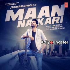 Maan Na Kari song download by Jashan Singh