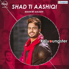 Shad Ti Aashiki song download by Mankirt Aulakh