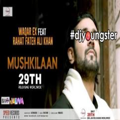 Mushkilaan song download by Waqar Ex