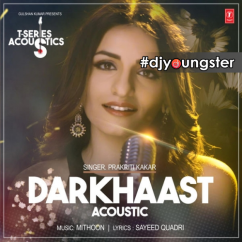 Darkhaast Acoustic song download by Prakriti Kakar