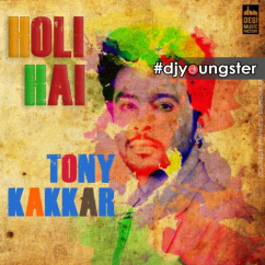 Holi Hai song download by Tony Kakkar