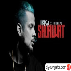Shuruwat song download by Ikka