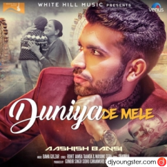 Duniya De Mele song download by Aashish Bansi