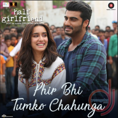 Main Phir Bhi Tumko Chahuga song download by Arijit Singh