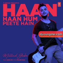 Haan Haan Hum Peete Hain song download by Milind Gaba