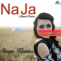 Na Ja (Female Version) song download by Shreya Khanna