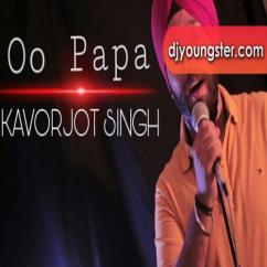 Oo Papa song download by Kavorjot Singh