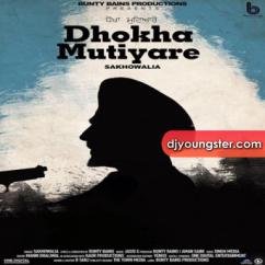 Dhokha Mutiyare song download by Sakhowalia