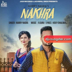 Nakhra song download by Marry Nagra