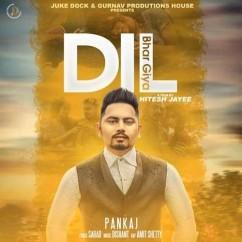Dil Bhar Giya song download by Pankaj