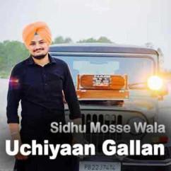 Uchiyaan Gallan song download by Sidhu Mosse Wala