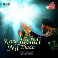 Koee Jachdi Na Thaan song download by Daler Mehndi