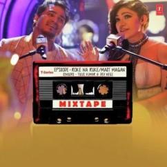 Roke Na Ruke Mast Magan (Mixtape)  song download by Tulsi Kumar