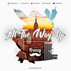 All The Way Up Frenzy Mix song download by Various